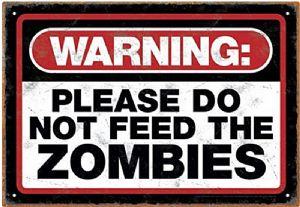 Warning Please Do Not Feed The Zombies metal sign    (nm)